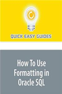 ePub How To Use Formatting in Oracle SQL: Perception is Key! download