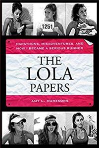 ePub The Lola Papers: Marathons, Misadventures, and How I Became a Serious Runner download