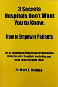 ePub 3 (Three) Secrets Hospitals Don't Want You to Know: How to Empower Patients download