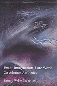 ePub Exact Imagination, Late Work: On Adorno's Aesthetics (Studies in Contemporary German Social Thought) download