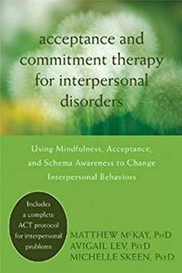 ePub Acceptance and Commitment Therapy for Interpersonal Problems: Using Mindfulness, Acceptance, and Schema Awareness to Change Interpersonal Behaviors download