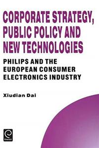 ePub Corporate Strategy, Public Policy and New Technologies (Technology, Innovation, Entrepreneurship and Competitive Strategy) (Technology, Innovation, ... and Competitive Strategy Series) download