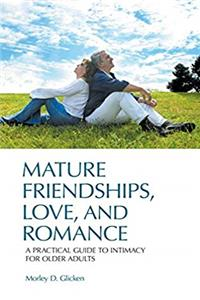 ePub Mature Friendships, Love, and Romance: A Practical Guide to Intimacy for Older Adults download