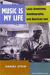 ePub Music Is My Life: Louis Armstrong, Autobiography, and American Jazz (Jazz Perspectives) download