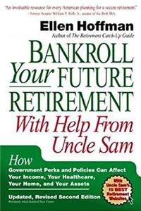 ePub Bankroll Your Future Retirement With Help from Uncle Sam: How Government Perks and Policies Can Affect Your Income, Your Healthcare, Your Home, and Your Assets download