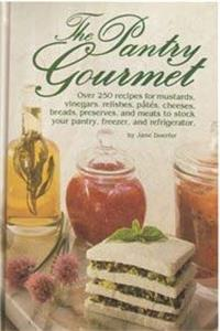 ePub The Pantry Gourmet: Over 250 Recipes for Mustards, Vinegars, Relishes, Pates, Cheeses, Breads, Preserves, and Meats to Stock Your Pantry, Freezer, an download