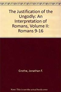 ePub The Justification of the Ungodly: An Interpretation of Romans, Volume II: Romans 9-16 download