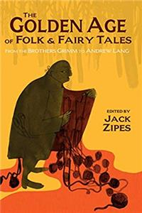 ePub The Golden Age of Folk and Fairy Tales: From the Brothers Grimm to Andrew Lang download