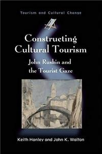 ePub Constructing Cultural Tourism: John Ruskin and the Tourist Gaze (Tourism and Cultural Change) download