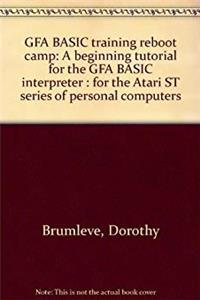 ePub GFA BASIC training reboot camp: A beginning tutorial for the GFA BASIC interpreter : for the Atari ST series of personal computers download
