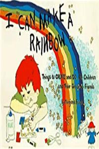 ePub I Can Make a Rainbow: Things to Create and Do...for Children and Their Grown Up Friends (Kids' Stuff) download