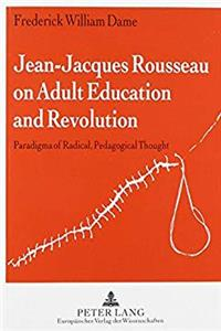 ePub Jean-Jacques Rousseau on Adult Education and Revolution: Paradigma of Radical, Pedagogical Thought download