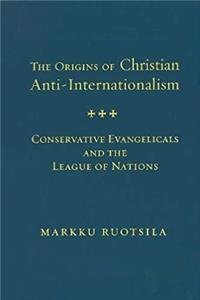 ePub The Origins of Christian Anti-Internationalism: Conservative Evangelicals and the League of Nations (Religion and Politics) download