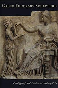 ePub Greek Funerary Sculpture: Catalogue of the Collections at the Getty Villa (Getty Trust Publications: J. Paul Getty Museum) download