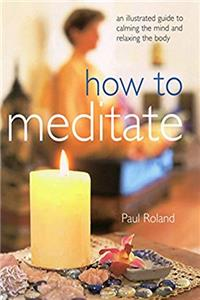 ePub How to Meditate: An Illustrated Guide to Calming the Mind and Relaxing the Body download