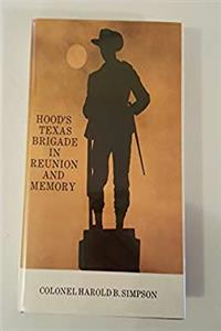 ePub Hood's Texas Brigade in Reunion and Memory (His Multi-volume history of Hood's Texas Brigade, v. 3) download