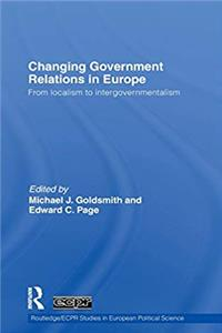 ePub Changing Government Relations in Europe: From localism to intergovernmentalism (Routledge/ECPR Studies in European Political Science) download