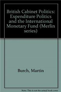 ePub British Cabinet Politics: Expenditure Politics and the International Monetary Fund (Merlin series) download