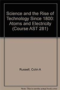ePub Science and the Rise of Technology Since 1800: Atoms and Electricity Unit 5-7 (Course AST 281) download