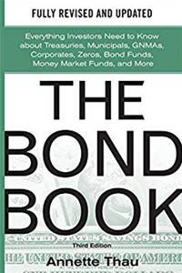 ePub The Bond Book, Third Edition: Everything Investors Need to Know About Treasuries, Municipals, GNMAs, Corporates, Zeros, Bond Funds, Money Market Funds, and More download