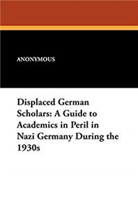 ePub Displaced German Scholars: A Guide to Academics in Peril in Nazi Germany During the 1930s (Studies in Judaica and the Holocaust,) download