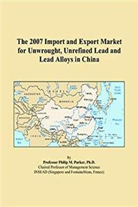 ePub The 2007 Import and Export Market for Unwrought, Unrefined Lead and Lead Alloys in China download