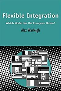 ePub Flexible Integration: Which Model for the European Union? (Contemporary European Studies) download
