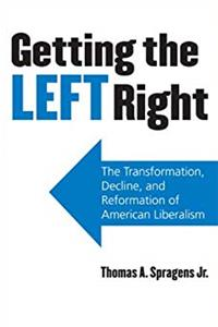 ePub Getting the Left Right: The Transformation, Decline, and Reformation of American Liberalism download