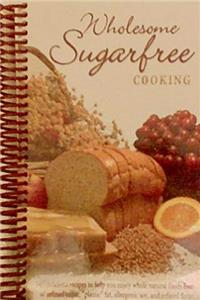ePub Wholesome Sugarfree Cooking: 545 Delicious Recipes to Help You Enjoy Whole Natural Foods Free of Refined Sugar, Plastic Fat, Allergenic Soy and Refined Flour download
