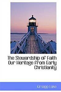 ePub The Stewardship of Faith Our Heritage from Early Christianity (Bibliolife Reproduction Series) download