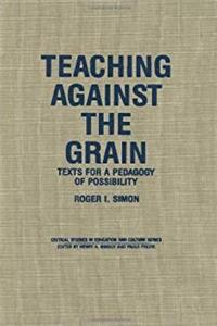ePub Teaching Against the Grain: Texts for a Pedagogy of Possibility (Critical Studies in Education and Culture Series) download