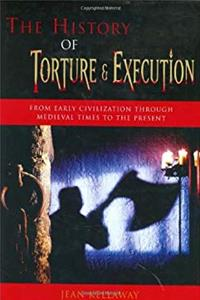 ePub The History of Torture  Execution: From Early Civilization Through Medieval Times to the Present download
