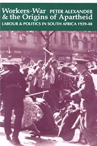 ePub Workers, War, and the Origins of Apartheid: Labour  Politics in South Africa, 1939-48 download