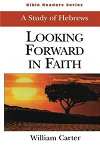 ePub Looking Forward in Faith Student: A Study of Hebrews (Bible Readers Series) download
