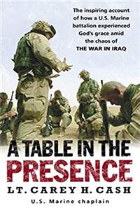 ePub A Table in the Presence: The Inspiring Account of How a U.S. Marine Battalion Experiences God's Grace Amid the Chaos of the War in Iraq download
