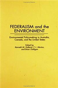 ePub Federalism and the Environment: Environmental Policymaking in Australia, Canada, and the United States (Contributions in Political Science) download